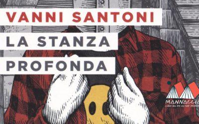 """Mannaggia presenta """"La stanza profonda"""" di Vanni Santoni"""