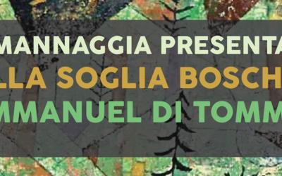 """Mannaggia presenta """"Sulla soglia boschiva"""" – Emmanuel Di Tommaso"""