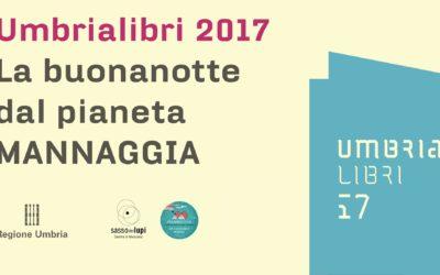 UmbriaLibri 2017 – La buonanotte dal pianeta Mannaggia