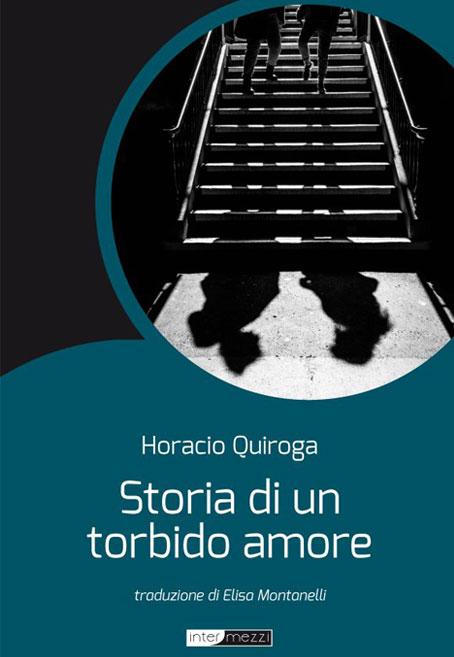 Storia di un torbido amore di Horacio Quiroga